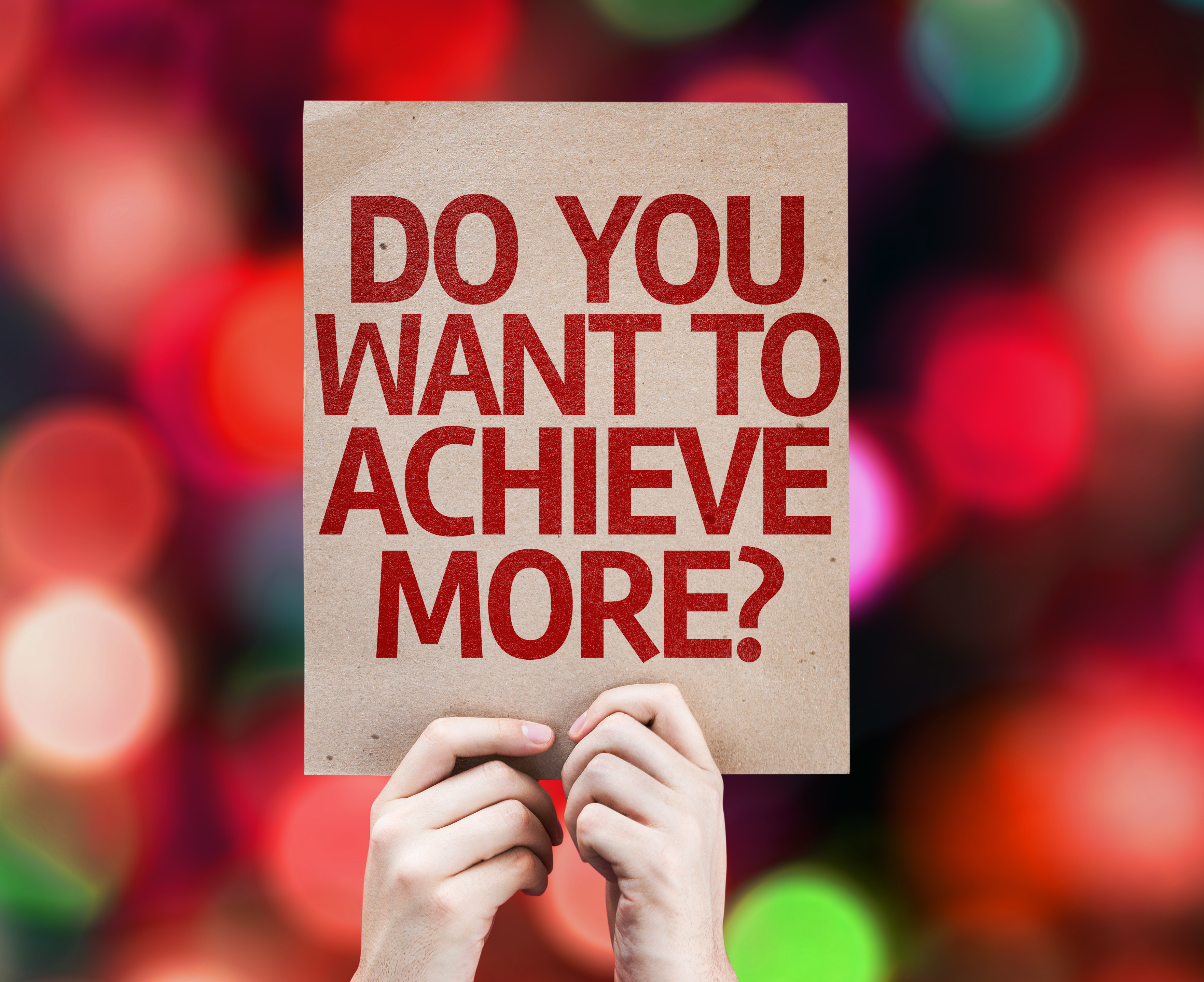 Do You Want to Achieve More? sign