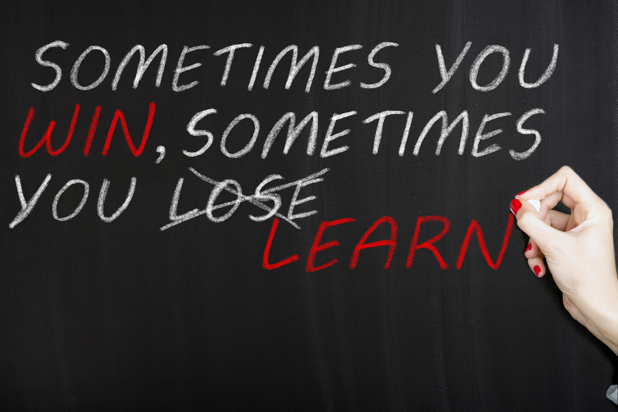 Text: Sometimes you win, sometimes you learn.